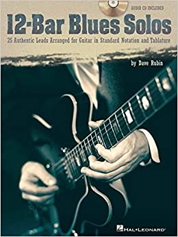 12-Bar Blues Solos: 25 Authentic Leads Arranged for Guitar in Standard Notation & Tablature
