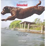 Unleashed: Climbing Canines, Hiking Hounds, Fishing Fidos, And Other Daring Dogs