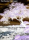 img - for The Practical Treehugger: Simple, Realistic Tips to Save The Planet and Your Wallet book / textbook / text book