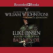 Bad Men Die: Luke Jensen, Bounty Hunter, Book 4 | William W. Johnstone, J. A. Johnstone
