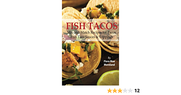 Fish Tacos: Mix-and-Match Recipes for Tacos and Fish Taco Sauces