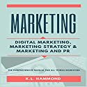 Marketing: Digital Marketing, Marketing and Strategy, & Marketing and PR Audiobook by K. L. Hammond Narrated by Michael Hatak