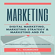 Marketing: Digital Marketing, Marketing and Strategy, & Marketing and PR Audiobook by K. L. Hammond Narrated by Michael Hatak