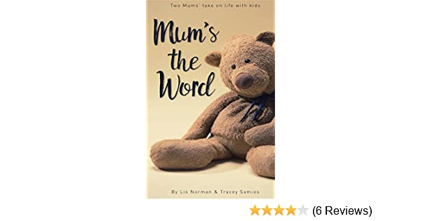 Amazon Mums The Word Two Take On Life With Kids EBook Lis Norman Tracey Samios Kindle Store