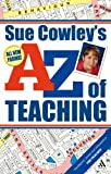 A - Z of Teaching, Cowley, Sue, 0826475728