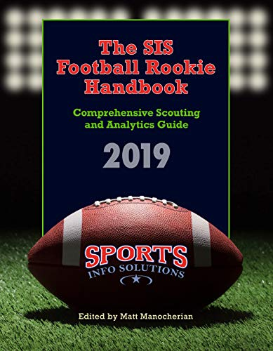 The SIS Football Rookie Handbook 2019: Comprehensive Scouting and Analytics Guide