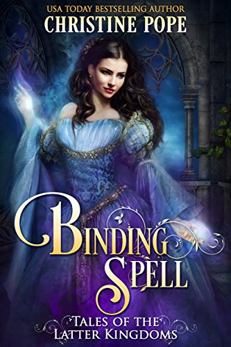 Binding Spell (Tales of the Latter Kingdoms Book 3) (Dragon Rose)