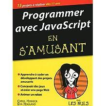 Programmer avec JavaScript en s'amusant mégapoche pour les Nuls (French Edition)