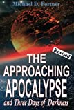 The Approaching Apocalypse And Three Days Of Darkness: Revised (Bible Prophecy Revealed) (Volume 4)