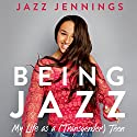 Being Jazz: My Life as a (Transgender) Teen Audiobook by Jazz Jennings Narrated by Jazz Jennings