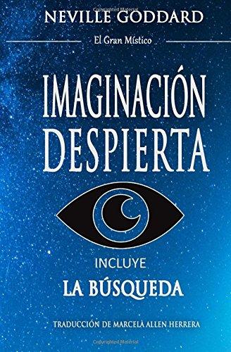 Imaginacion Despierta: Incluye La Busqueda (Spanish Edition) [Neville Goddard] (Tapa Blanda)
