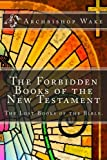 The Forbidden Books of the New Testament: The Lost Books of the Bible.