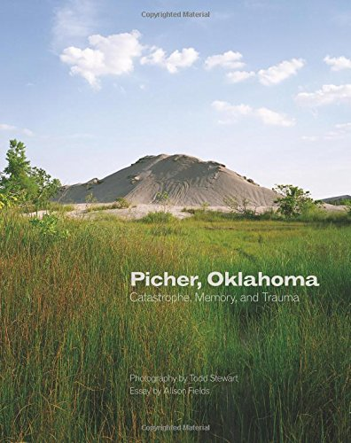 Picher, Oklahoma: Catastrophe, Memory, and Trauma (The Charles M. Russell Center Series on Art and Photography of the American West Series)