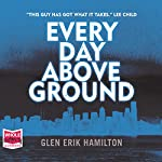 Every Day Above Ground: Van Shaw, Book 3 | Glen Erik Hamilton