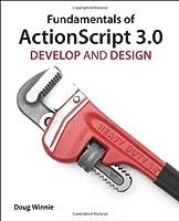 Fundamentals of ActionScript 3.0: Develop and Design