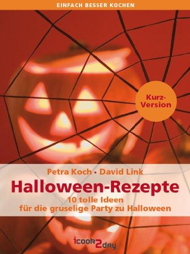 Halloween-Rezepte. 10 tolle Ideen für die gruselige Party zu Halloween (Kurzversion) (einfach besser kochen) (German Edition)