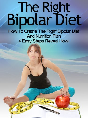 Bipolar Diet: How To Create The Right Bipolar Diet & Nutrition Plan- 4 Easy Steps Reveal How! (Bipolar Survival Guide Book 1) (Best Diet For Bipolar Disorder)