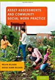 Asset Assessments and Community Social Work Practice, Delgado, Melvin and Humm-Delgado, Denise, 0199735840