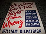 img - for Why Johnny Can't Tell Right from Wrong: Moral Illiteracy Case Character Education book / textbook / text book