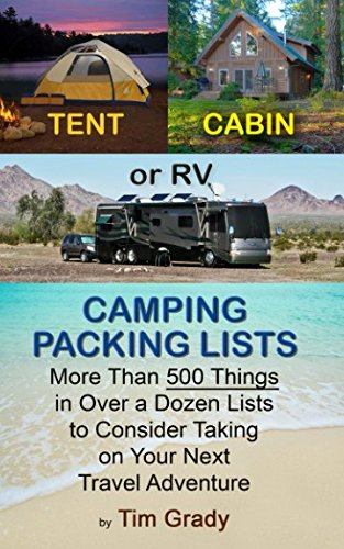 Tent, Cabin or RV Camping Packing Lists: More Than 500 Things in Over a Dozen Lists to Consider Taking on Your Next Travel - Packing List Camping