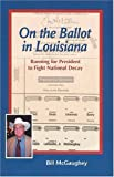 img - for On the Ballot in Louisiana: Running for President to Fight National Decay by William McGaughey (2004-01-15) book / textbook / text book