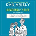 Irrationally Yours: On Missing Socks, Pickup Lines, and Other Existential Puzzles Audiobook by Dan Ariely Narrated by Simon Jones