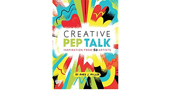 Creative pep talk inspiration from 50 artists ebook andy j creative pep talk inspiration from 50 artists ebook andy j miller brandon rike amazon kindle store fandeluxe PDF