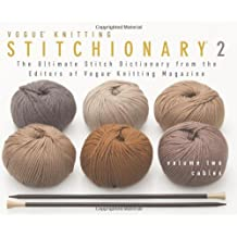 The Vogue® Knitting Stitchionary™ Volume Two: Cables: The Ultimate Stitch Dictionary from the Editors of Vogue® Knitting Magazine