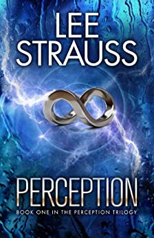 PERCEPTION: (A Sci-fi Mystery Dystopian Romance) (The Perception Trilogy Book 1) by [Strauss, Lee, Strauss, Elle]