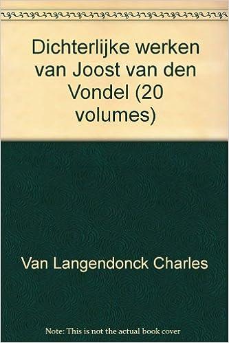 Dichterlijke Werken Van Joost Van Den Vondel 20 Volumes