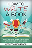 How to Write a Book: Write, Publish and Market a Best Selling Nonfiction Book in 7 Days with this Step by Step Guid
