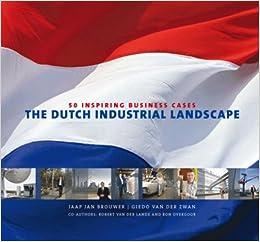 The Dutch Industrial Landscape: 50 inspiring business cases ...