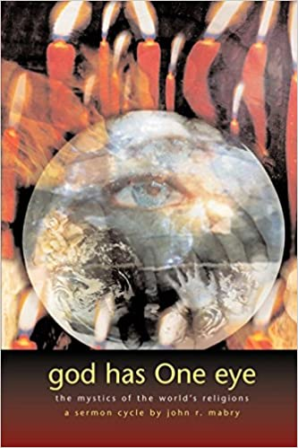 God Has One Eye: The Mystics of the Worlds Religions