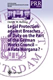 Legal Protection Against Breaches of Duty on the Part of the German Works Council - A Fata Morgana?, Belling, Detlev W., 3642631045