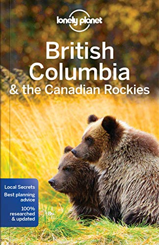 Lonely Planet British Columbia & the Canadian Rockies (Travel Guide) (Lonely Planet Canada)