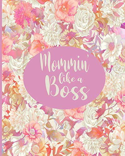 Mommin Like A Boss: House and Home Schedule Organizer Tracker/Journal/Notebook - Floral Themed Mom Organizer (Florals Tick Tock)