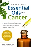 The Truth About Essential Oils and Cancer: A Biblically-Inspired, Evidence-Based Approach to Beating