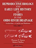 Reproductive Biology and Early Life History of Fishes in the Ohio River Drainage 9780849319198