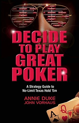 Decide to Play Great Poker: A Strategy Guide to No-Limit Texas hold' em by Annie Duke (4-Oct-2011) (Annie Duke Poker)