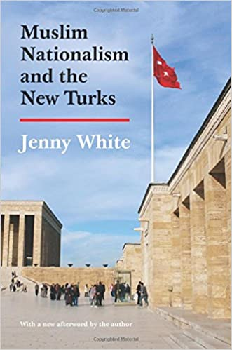 Muslim Nationalism and the New Turks (Princeton Studies in Muslim Politics): Jenny White: 9780691161921: Amazon.com: Books