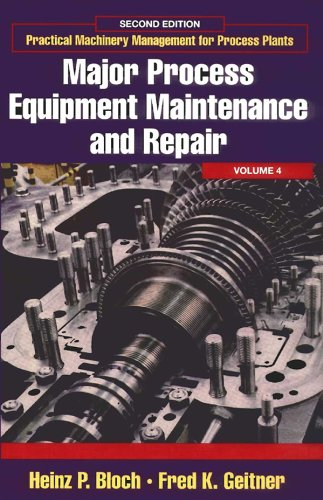 Major Process Equipment Maintenance and Repair (Practical Machinery Management for Process Plants)