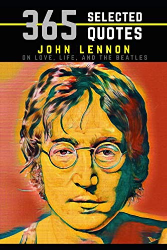 - John Lennon: 365 Selected Quotes on Love, Life, and The Beatles