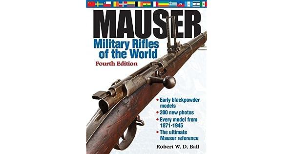 Mauser Military Rifles of the World: Robert W  D  Ball
