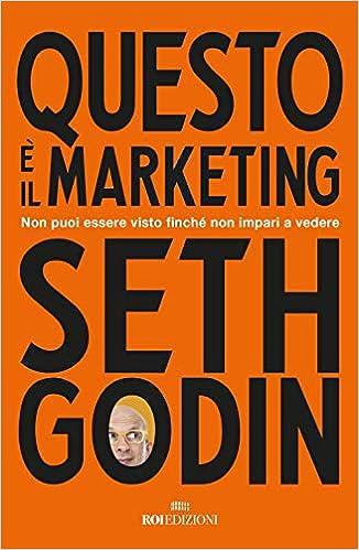 libro: Questo è il marketing. Non puoi essere visto finché non impari a vedere