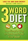 3-Word Diet ::: The Simple Way to Look and Feel Your Best! (Gluten-Free, Paleo Diet Made Easy)