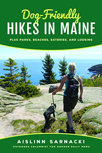 Dog-Friendly Hikes in Maine: Plus Parks, Beaches, Eateries, and ()