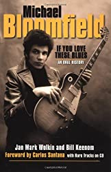 Michael Bloomfield - If You Love These Blues: An Oral History [With CD]