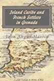 Island Caribs and French Settlers in Grenada: 1498 - 1763
