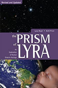 The Prism of Lyra: An Exploration of Human Galactic Heritage by [Lyssa, Royal, Keith, Priest]