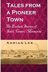 Tales From A Pioneer Town: The Earliest Stories of Sauk Centre, Minnesota Paperback
